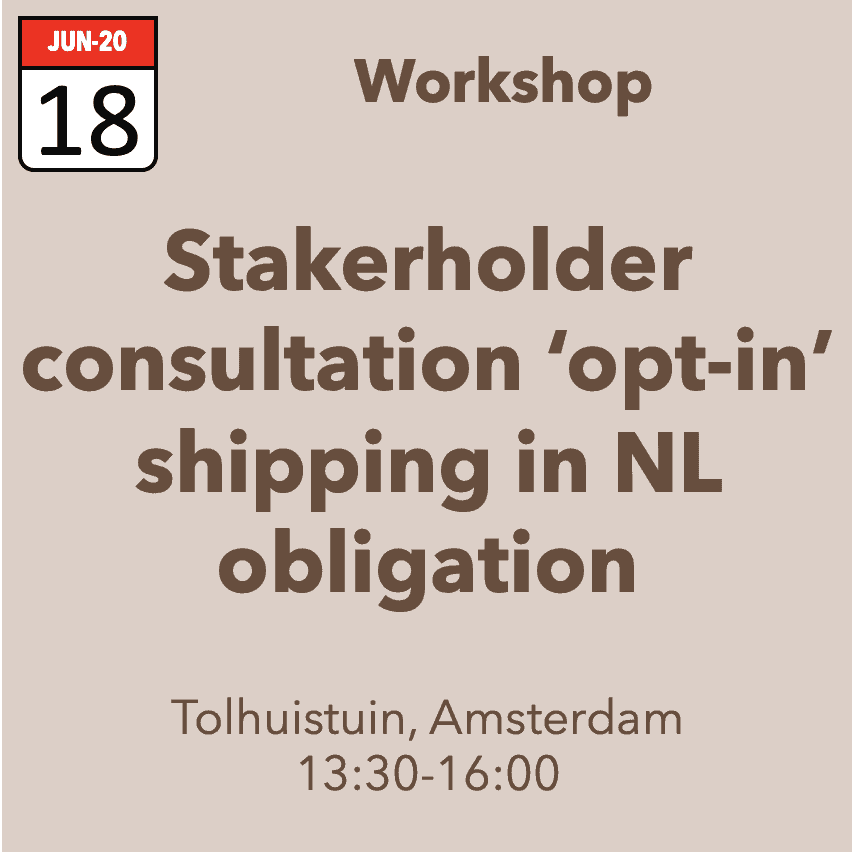 Workshop Stakeholder consultation on 'opt-in' shipping for Netherlands obligation